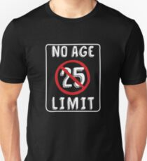 No Age Limit 25th Birthday Gifts Funny B Day For 25 Year Old Unisex T