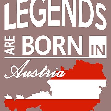 Austria Born Legends Austrian Birthday by smily-tees