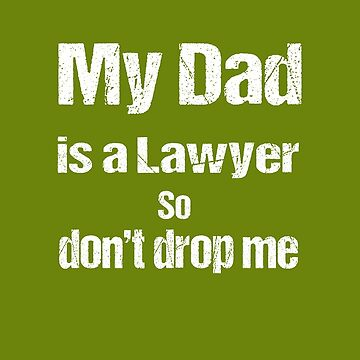 My Dad is a Lawyer so Do not Drop Me by nando270