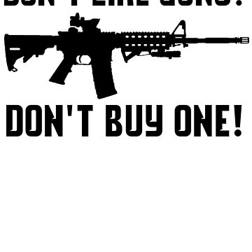 Don't Like Guns? Don't Buy One! AR-15 Red Dot Shirt by nojoketyler