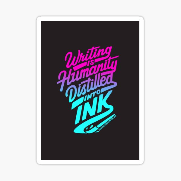 Writing is Humanity Distilled into Ink Sticker