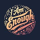 I. Am. Enough. by Diana Chao