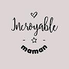 « incroyable maman » par lepetitcalamar
