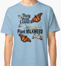 They Will Come - Plant Milkweed Classic T-Shirt