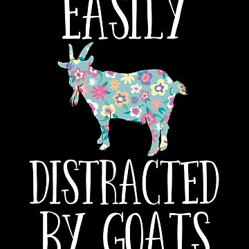Goat Funny Design - Easily Distracted By Goats by kudostees