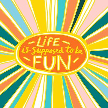 Life is Supposed to be Fun! by annieriker
