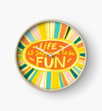 Life is Supposed to be Fun! Clock