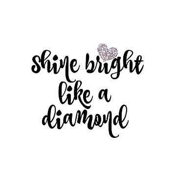 Shine Bright like a Diamond by motivateme