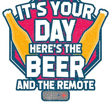 It's your day, Here's the beer and the remote / Father's Day /  Father's Gift / Happy Father's Day by rizzoagape
