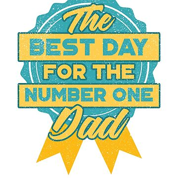 The Best Day for the Number One DAD / Father's Day /  Father's Gift / Happy Father's Day by rizzoagape
