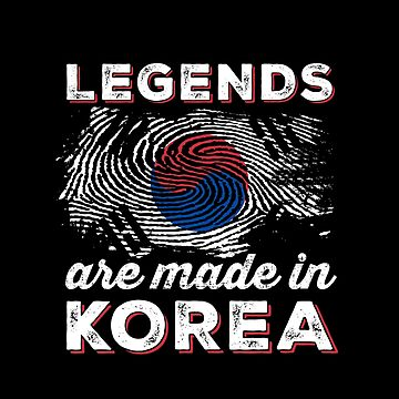 Legends are made in Korea by ockshirts