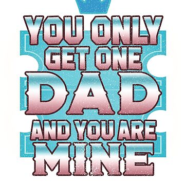 You only get one DAD and you are mine / Father's Day /  Father's Gift / Happy Father's Day by rizzoagape