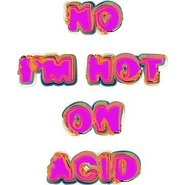 No I'm Not On Acid  by WildUnit