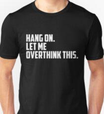 Warte, lass mich das überdenken Unisex T-Shirt