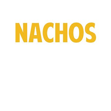 You Had Me At Nachos by SuperUberLame
