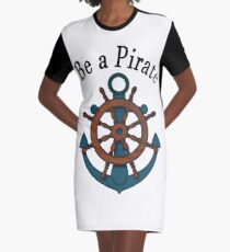 Be a pirate. Graphic T-Shirt Dress