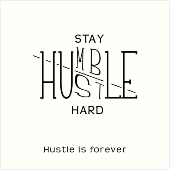 "Forever Humble: Hustle Is Forever"" Art Prints"
