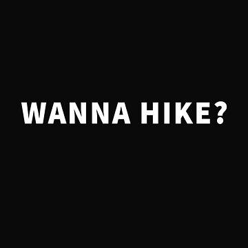 Wanna Hike? by CreateHappy