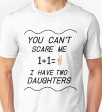 Mens And women You Can't Scare Me I Have Two Daughters T-Shirt Father's Day And the mother. Unisex T-Shirt