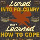 Lured Into Falconry - Learned How to Cope by Robert Diebold