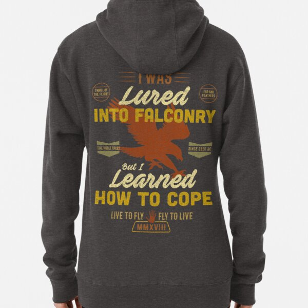 Lured Into Falconry - Learned How to Cope Pullover Hoodie