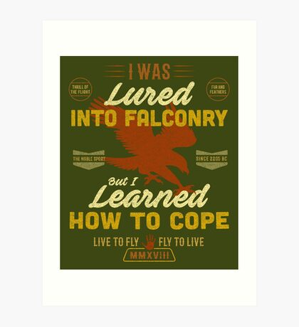 Lured Into Falconry - Learned How to Cope Art Print