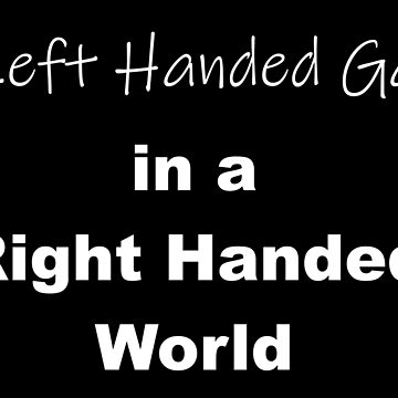 Left Handed Gal in a Right Handed World by sugi007