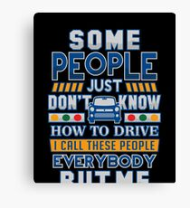 Driver Humor Some People Don't Know How To Drive Everybody But Me  Canvas Print