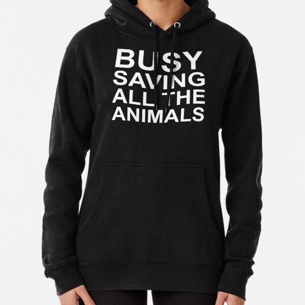 Busy Saving All The Animals Pullover Hoodie