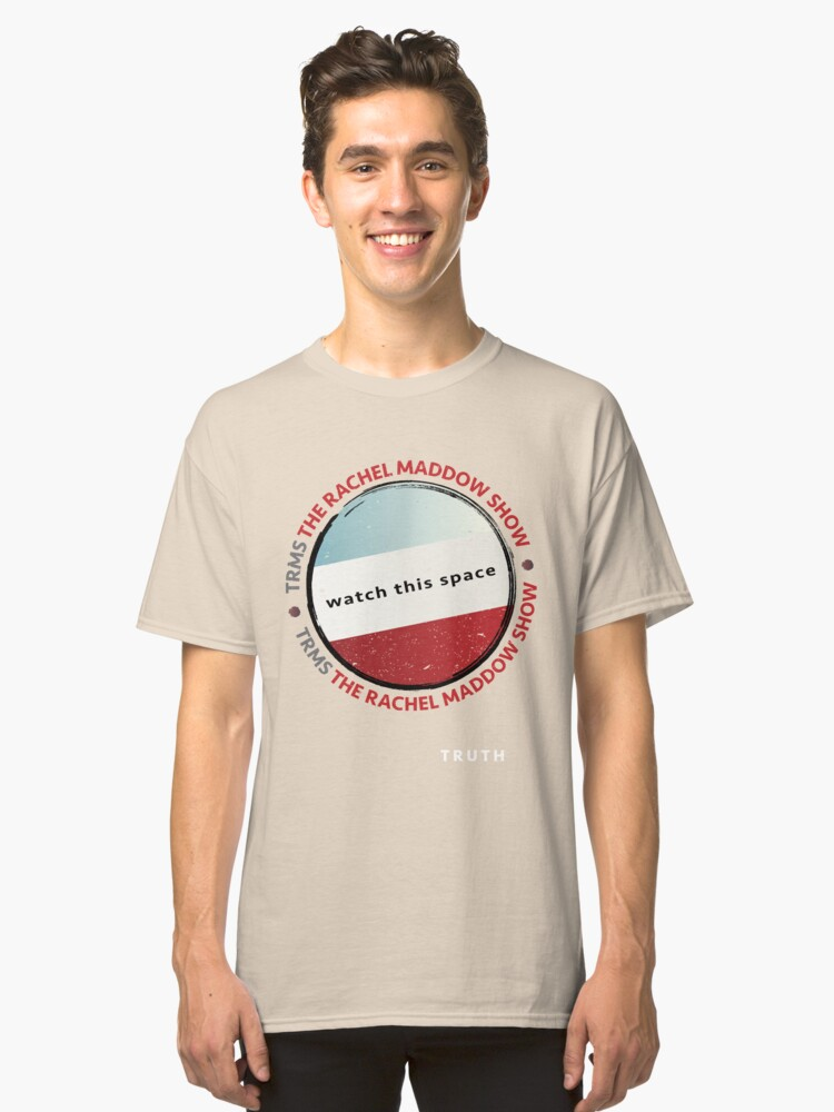 The Rachel Maddow Show - Truth! Classic T-Shirt Front