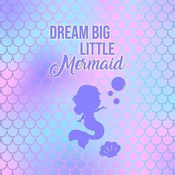 Dream Big Little Mermaid by LeesaMay