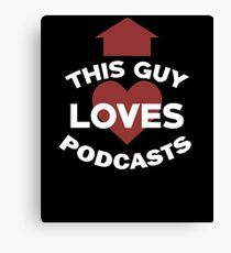 This Guy Loves Podcasts for Podcasters Canvas Print