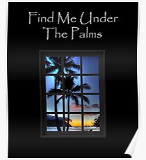 Find Me Under The Palms Beach Ocean Poster