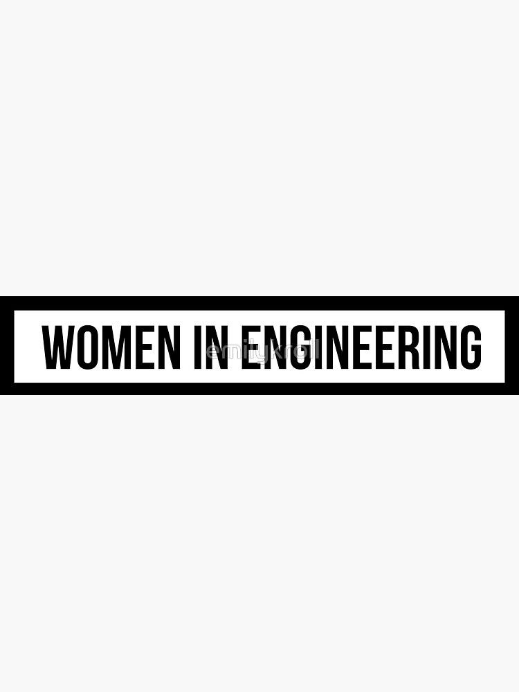 Women in Engineering by emilykroll