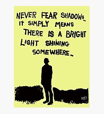 Never Fear Shadows Photographic Print