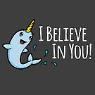 I Believe In You! Cute Narwhal Encouragement by Lindsay McCart