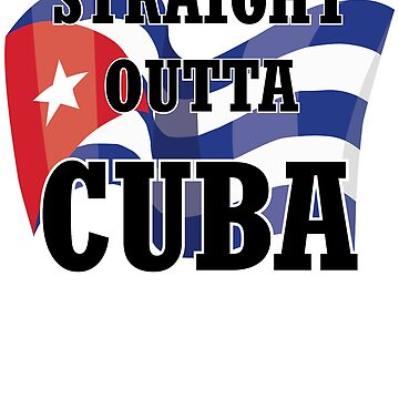 Straight Outta Cuba Proud Cuban by epicshirts