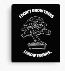 I don't grow trees I grow trunks! Canvas Print