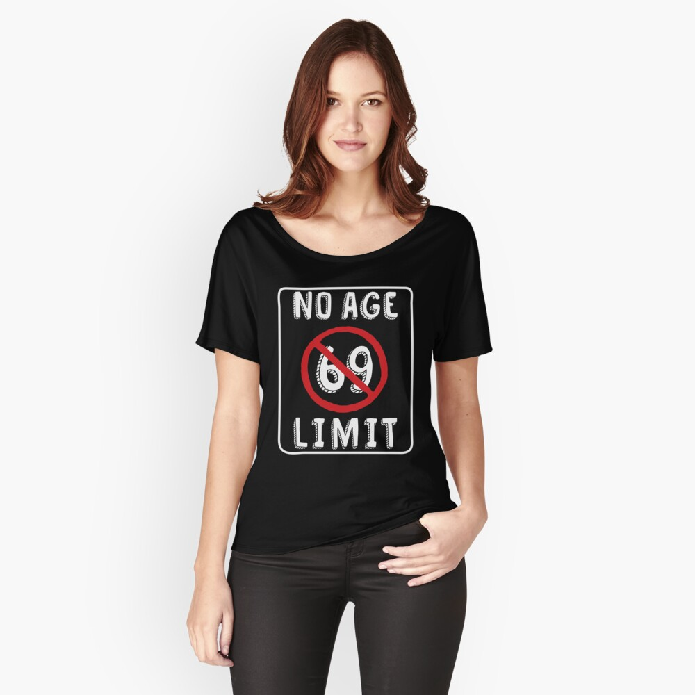No Age Limit 69th Birthday Gifts Funny B Day For 69 Year Old Womens Relaxed