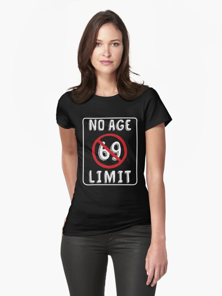 No Age Limit 69th Birthday Gifts Funny B Day For 69 Year Old Womens T