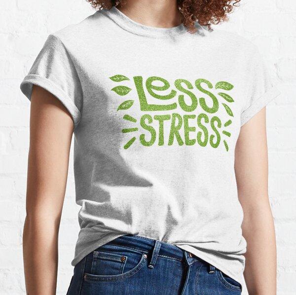 Less Stress Classic T-Shirt