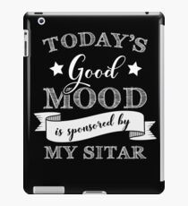 Today's Good Mood Is Sponsored by My Sitar iPad Case/Skin