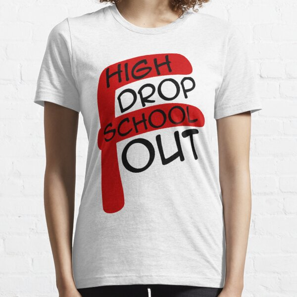 High School Drop Out Essential T-Shirt