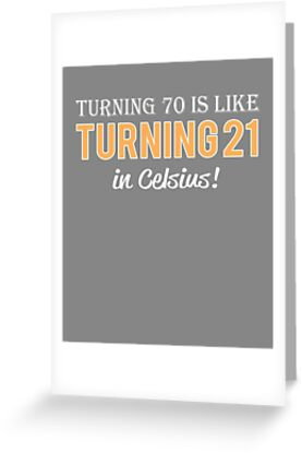 Funny Mens 70th Birthday Gift Turning 70 Is Only 21 In Celcius By LGamble12345