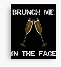 Brunch Me In The Face Canvas Print