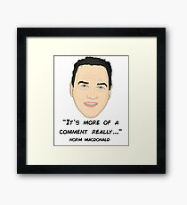 Norm Macdonald - IT'S MORE OF A COMMENT REALLY Framed Print