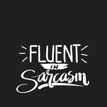 Fluent in Sarcasm by TeodoraWorkshop