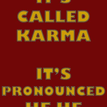 Its Called Karma - Its Pronounced He He by taiche