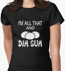 I'm All That And Dim Sum Women's Fitted T-Shirt