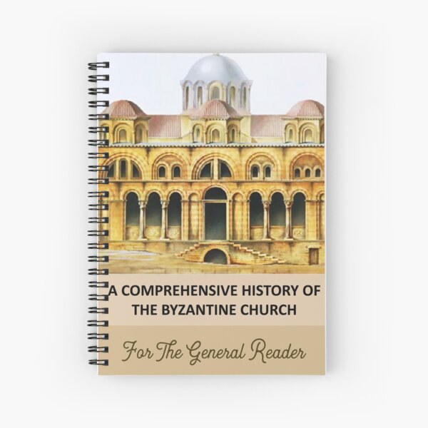 A Comprehensive History of the Byzantine Church, You Know, For The General Reader  Spiral Notebook